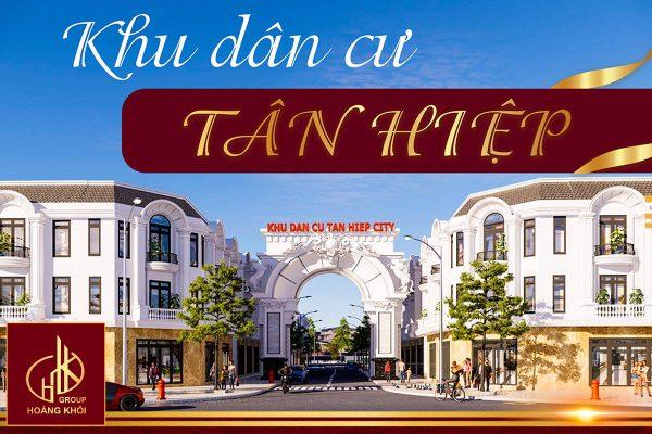 Dự án Khu dân cư Tân Hiệp City - Tập đoàn Hoàng Khôi