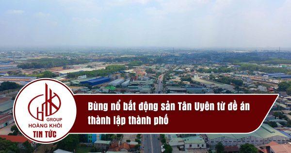 Bùng nổ bất động sản Tân Uyên từ đề án thành lập thành phố