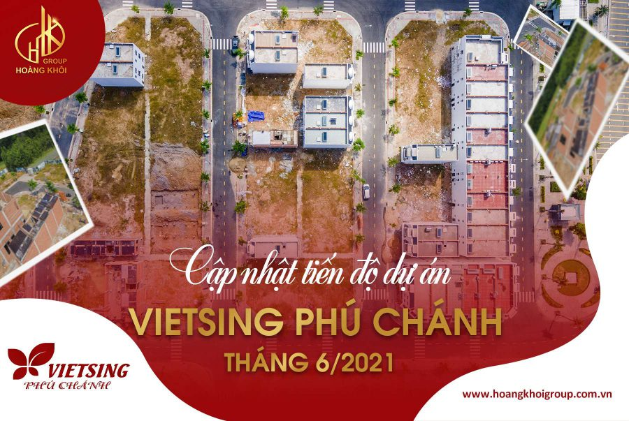Cập nhật tiến độ dự án VietSing Phú Chánh tháng 6 2021